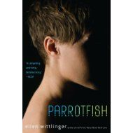 Parrotfish by Ellen Wittlinger is the story of the journey of a F to M transgendered teen and his school and family in his development of his new identity. The main character is strong and multi-dimensional, the story engaging, and is an age appropriate, realistic narrative.
