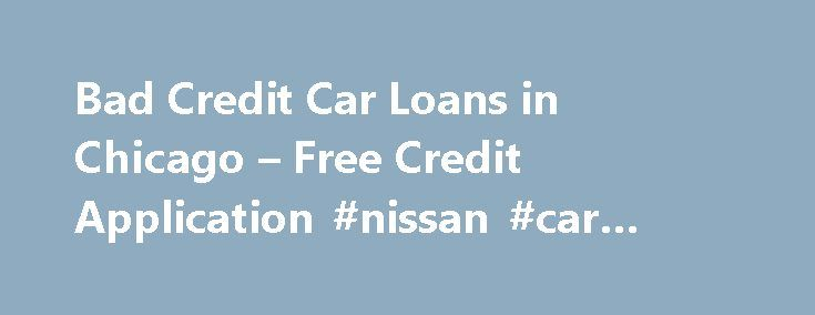Bad Credit Car Loans in Chicago u2013 Free Credit Application #nissan - credit application