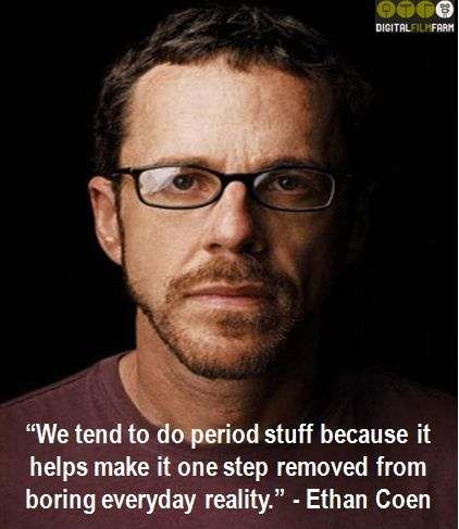 """""""We tend to do period stuff because it helps make it one step removed from boring everyday reality."""" - Ethan Coen  #filmmakingquote #filmmakingquotes"""