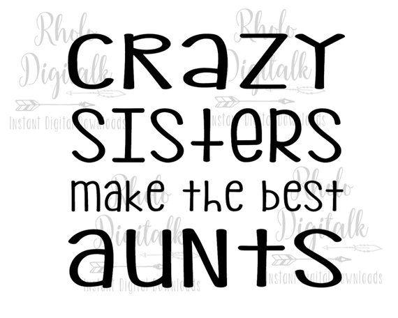 Crazy sisters make the best aunts-Instant Digital Download | Etsy