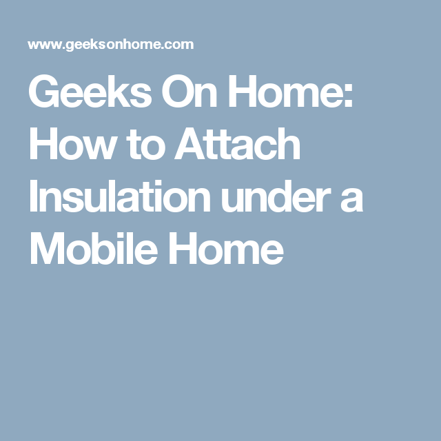Geeks On Home: How to Attach Insulation under a Mobile Home