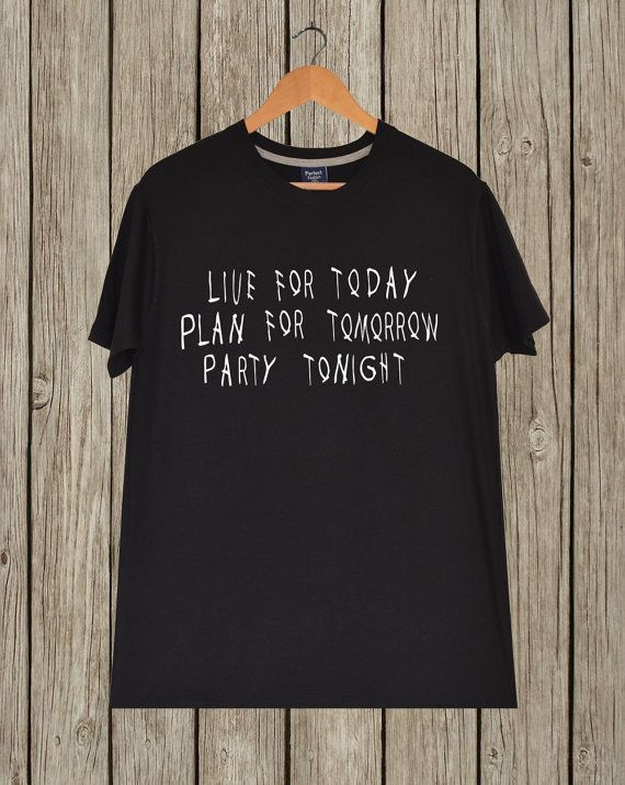 c4152d59444 Live for today plan for tomorrow party tonight Drake quote T-shirt. Unisex.  THE QUALITY                 1) FABRIC  High quality