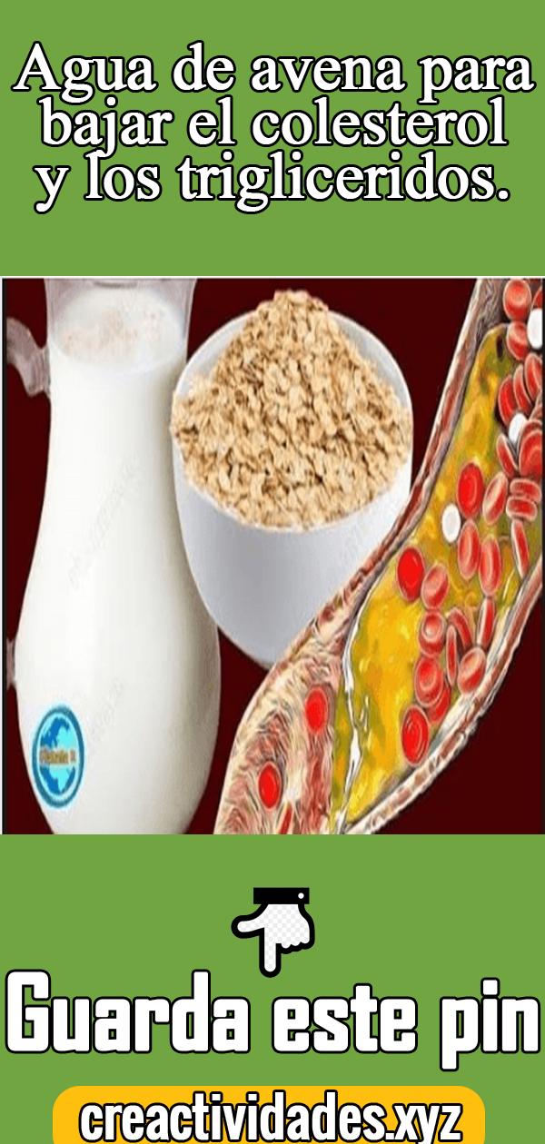 agua de avena para bajar colesterol y trigliceridos