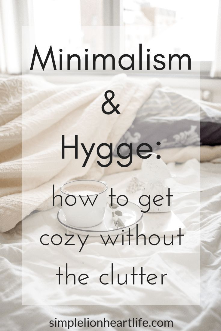 Minimalism and Hygge: How to Get Cozy Without the Clutter - Simple Lionheart Life