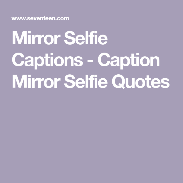 30 Mirror Selfie Captions That Are Too Good To Pass Up Mirror Selfie Quotes Selfie Quotes Selfie Captions