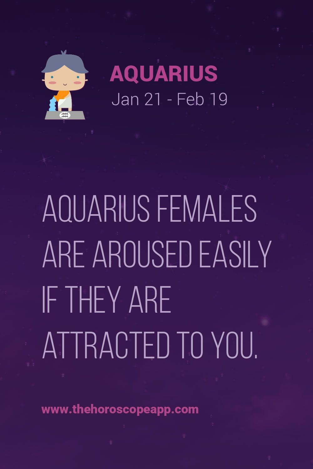 Aquarius females are aroused easily if they are attracted to you