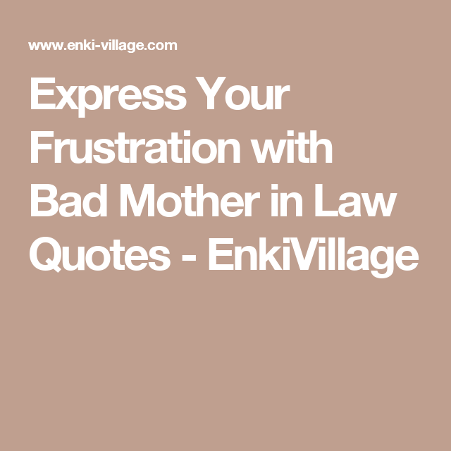 Express Your Frustration With Bad Mother In Law Quotes Enkivillage