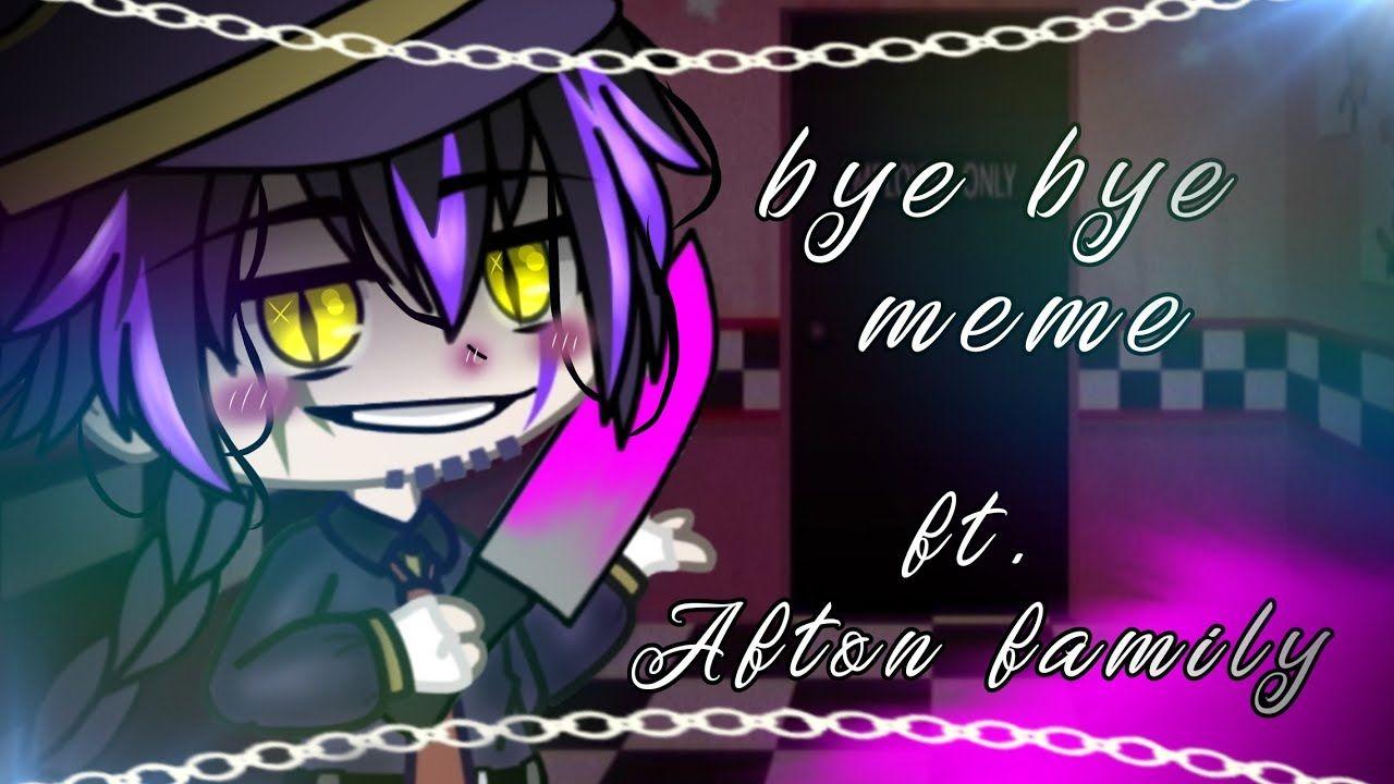Bye Bye Meme Gacha Life Gacha Club Ft Afton Family Some Tweening Youtube In 2021 Bye Meme Afton Memes