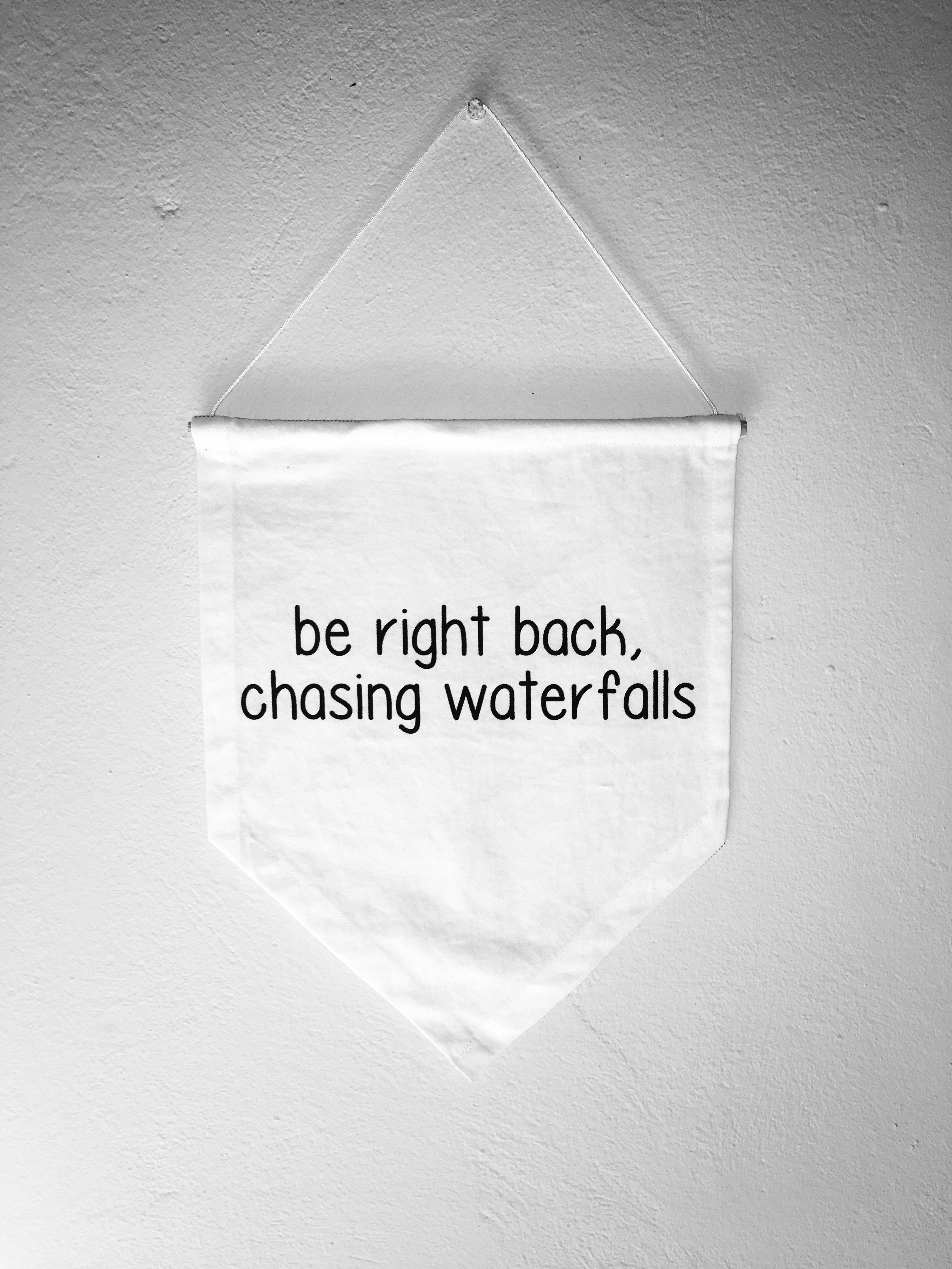Be Right Back Chasing Waterfalls. Happy, Motivational Quote
