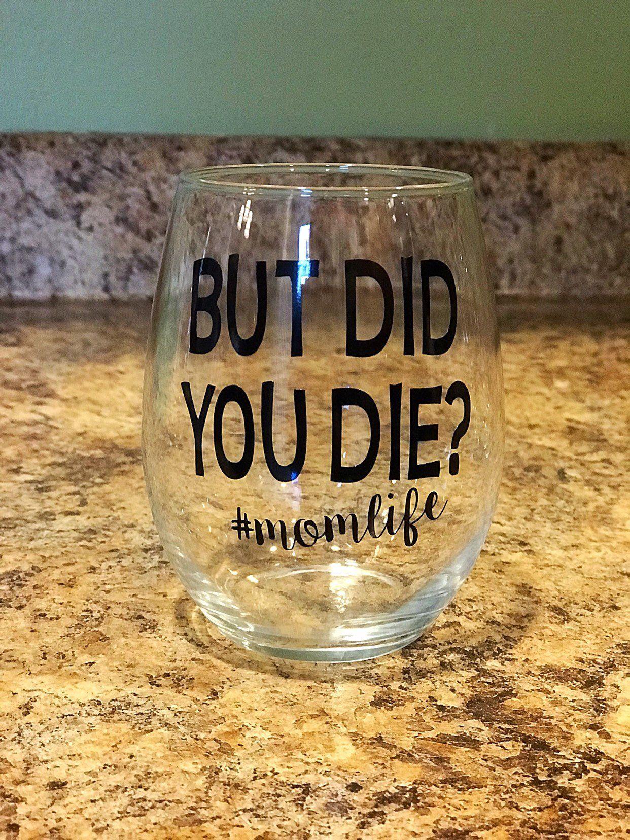 But Did You Die Momlife Stemless Wine Glass W Decorative Vinyl