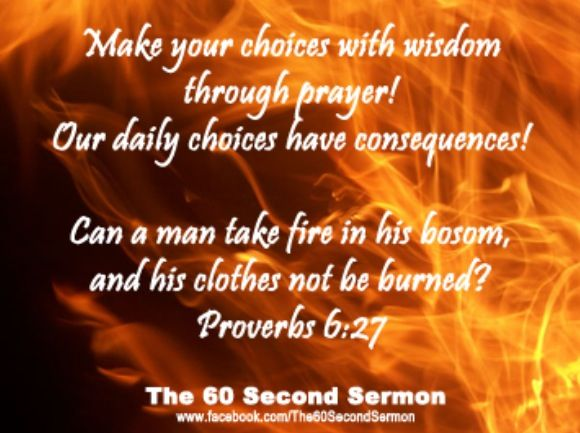 Proverbs 6:27  Can a man take fire in his bosom and his clothes not