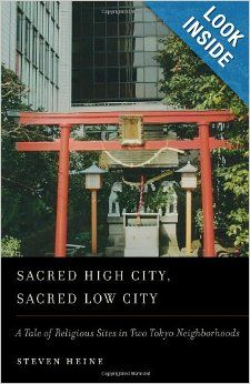Sacred High City, Sacred Low City: A Tale of Religious Sites in Two Tokyo Neighborhoods: Steven Heine: 9780199861446: Amazon.com: Books