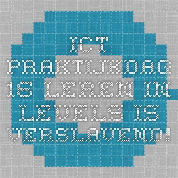 ICT-praktijkdag - 16. Leren in levels is verslavend!