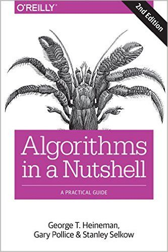 Amazon.com: Algorithms in a Nutshell: A Practical Guide (9781491948927): George T. Heineman, Gary Pollice, Stanley Selkow: Books