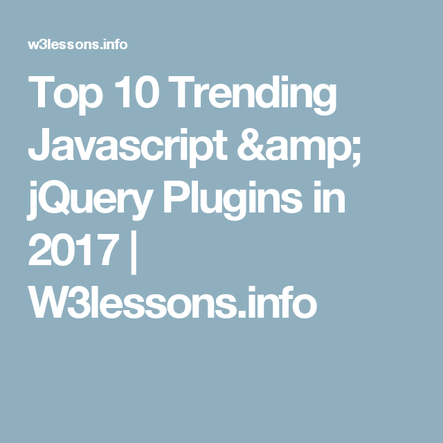 Top 10 Trending Javascript & jQuery Plugins in 2017   W3lessons.info