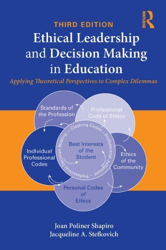Ethical Leadership And Decision Making In Education Applying Theoretical Perspectives To Complex Dilemmas Third Edition By Decision Making Leadership Ethics