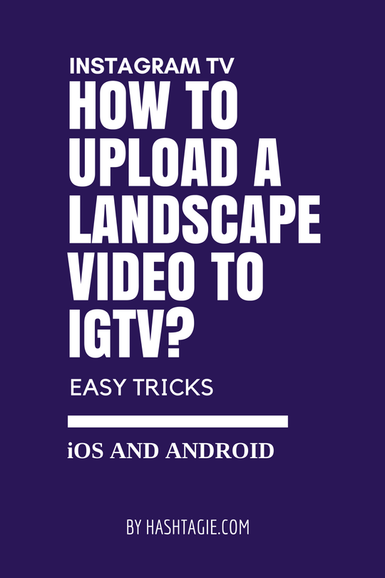 How To Upload A Landscape Video To Igtv Ios And Android Easy Tricks Simple Tricks Human Relationship Video
