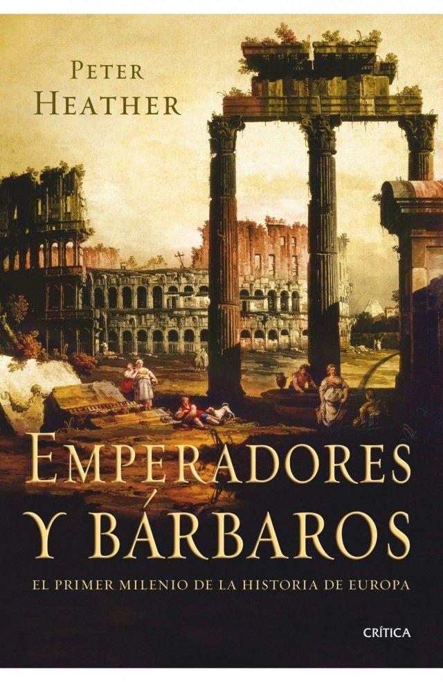 Peter Heather, autor de La caída del Imperio romano, nos propone una ...