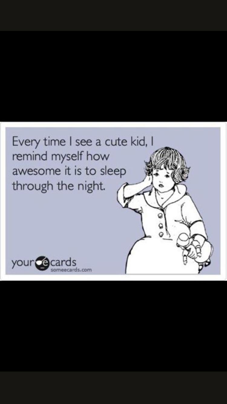 Lol! Amen to that! I love my sleep and freedom.