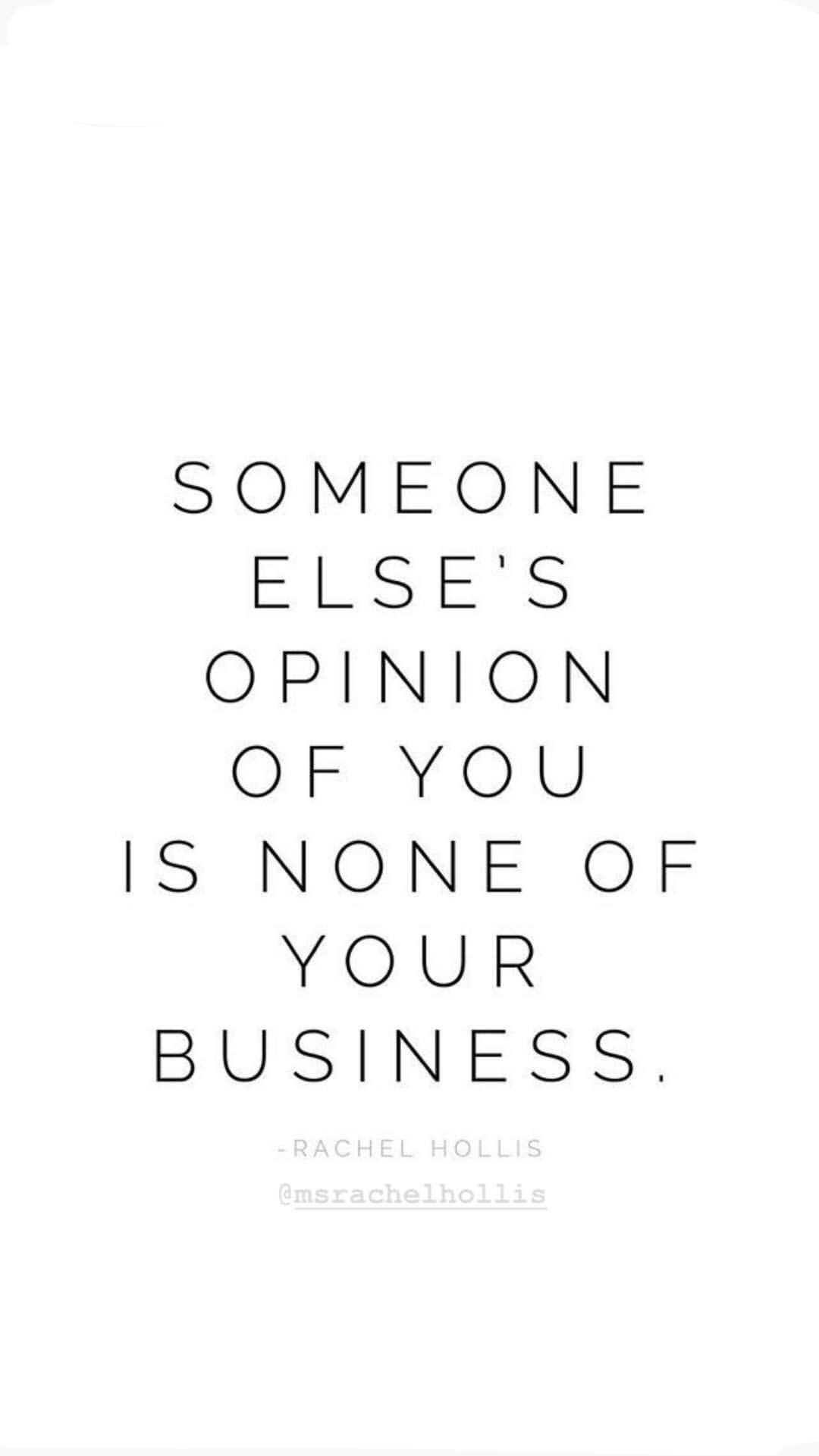 Someone Else S Opinion Of You Is None Of Your Business Opinion Quotes Simple Quotes Inspirational Quotes