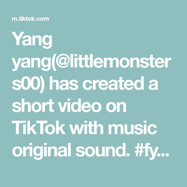 Yang Yang Littlemonsters00 Has Created A Short Video On Tiktok With Music Original Sound Fyp Grils Tiktok In 2021 Yang Yang The Originals Music