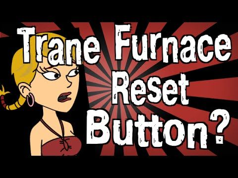 Does A Trane Furnace Have A Reset Button Trane Furnace Reset Button Trane