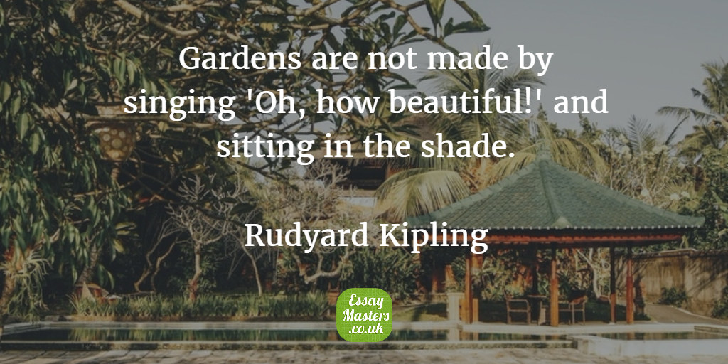 034423e5972a5671edaf164fbdf9fbeb - Gardens Are Not Made By Sitting In The Shade Essay