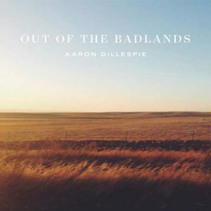 Aaron Gillespie - Out of the Badlands (2016)