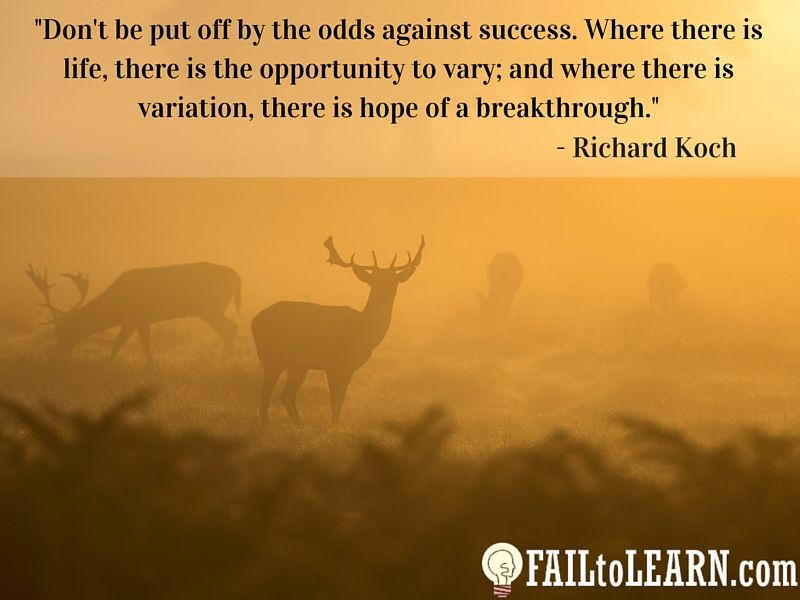 Richard Koch-Dont be put off by the odds against success Where there is life there is the opportunity to vary and where there is variation there is hope of a breakthrough
