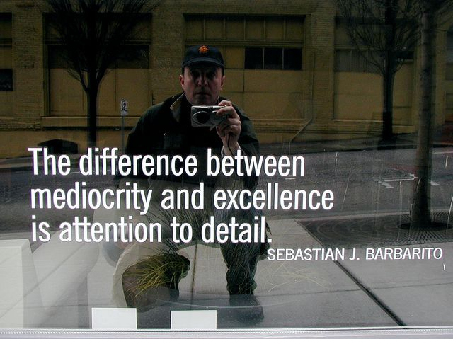 The Difference Between Mediocrity And Excellence Is Attention To