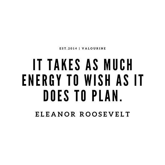 It takes as much energy to wish as it does to plan. --Eleanor Roosevelt Poster by QuotesGalore