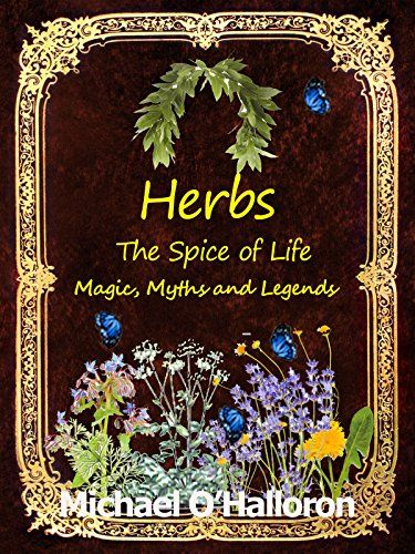 Herbs: The Spice of Life, Magic, Myths and Legends (Organic Gardening's Book 5) by [O'Halloron, Michael]