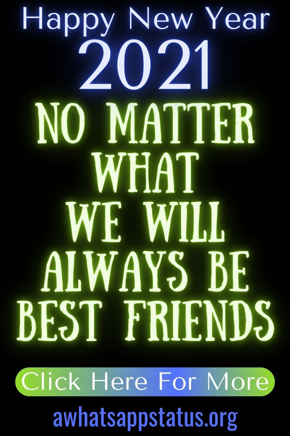 15 Happy New Year 2021 Quotes For Friends No Matter What We Will Always Be Best Friends Friends Quotes Bff Quotes Happy New Year Quotes