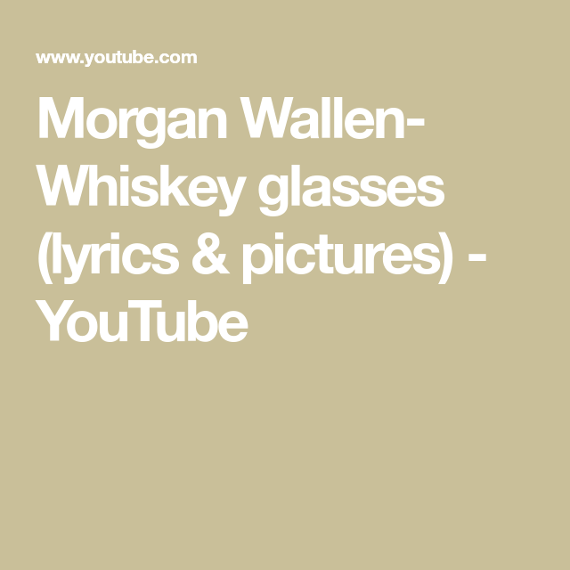 Morgan Wallen- Whiskey glasses (lyrics & pictures) - YouTube