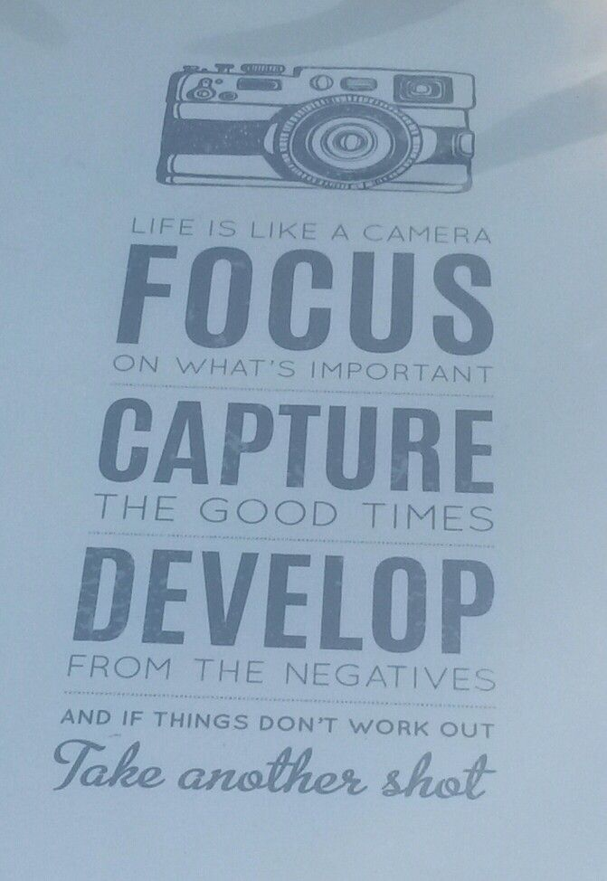 Seen in Dublin : Life is like a camera. Focus on what's important. Capture the good times. Develop from the negatives. And if things don't work out, take another shot.