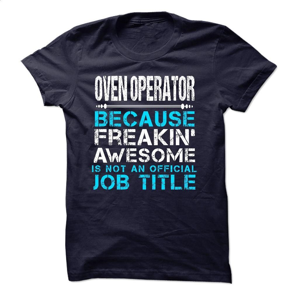 OVEN OPERATOR T Shirts, Hoodies, Sweatshirts - #dress shirts for men #lrg hoodies. ORDER HERE => https://www.sunfrog.com/LifeStyle/OVEN-OPERATOR.html?id=60505