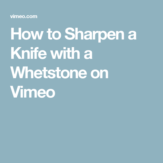 How to Sharpen a Knife with a Whetstone on Vimeo