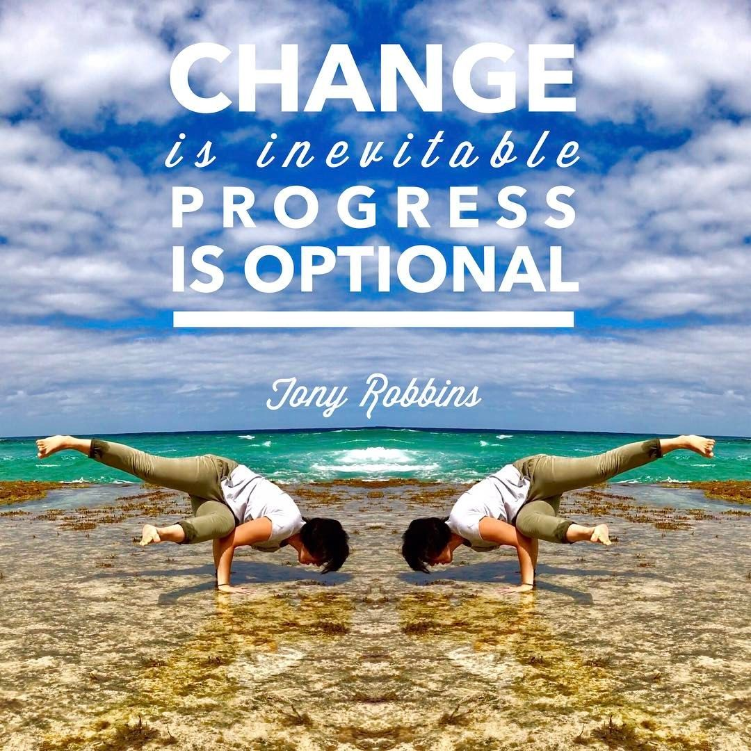 Change Is Inevitable Progress Is Optional Tony Robbins Inspiring