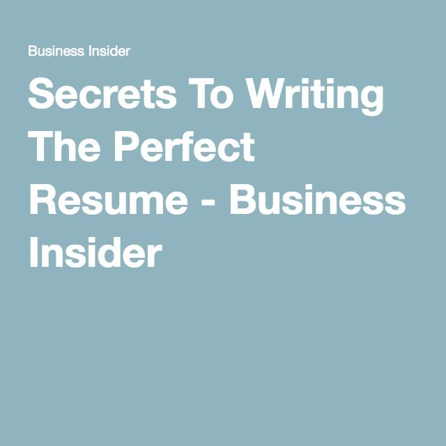 8 Secrets To Writing The Perfect Resume - writing the perfect resume