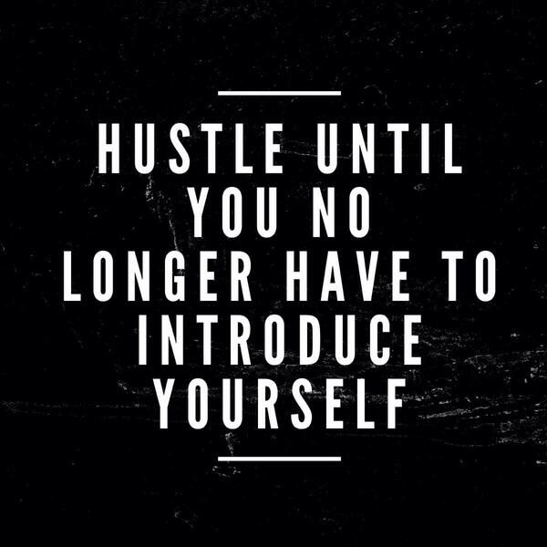 Motivational Quotes About Success: Hustle Until You No Longer Have To Introduce Yourself