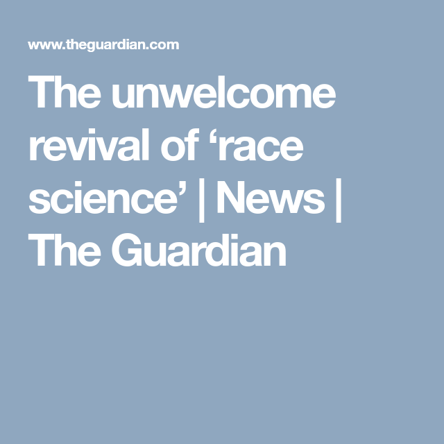 The unwelcome revival of 'race science' | News | The Guardian