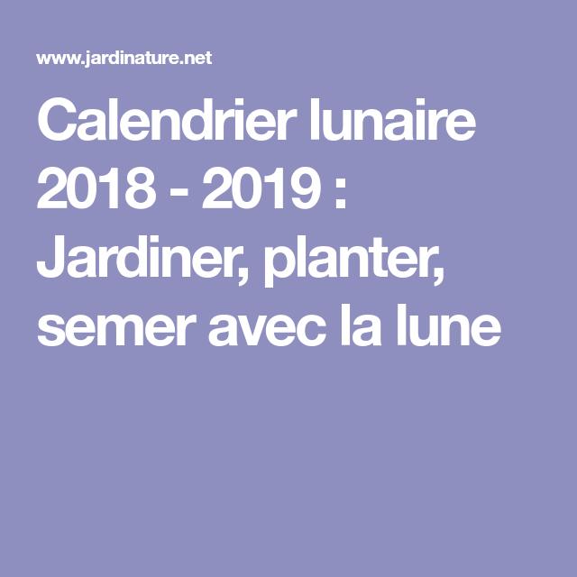 Calendrier lunaire 2018   2019 : Jardiner, planter, semer avec la