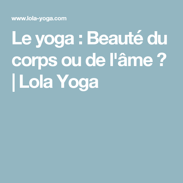 Le yoga : Beauté du corps ou de l'âme? | Lola Yoga