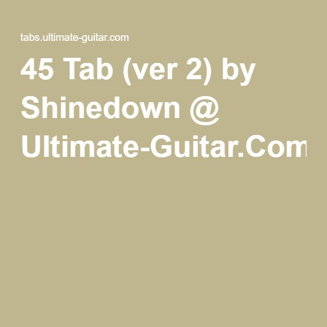 45 Tab (ver 2) by Shinedown @ Ultimate-Guitar.Com   Guitar ...