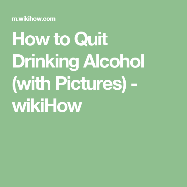 How to Quit Drinking Alcohol (with Pictures) - wikiHow