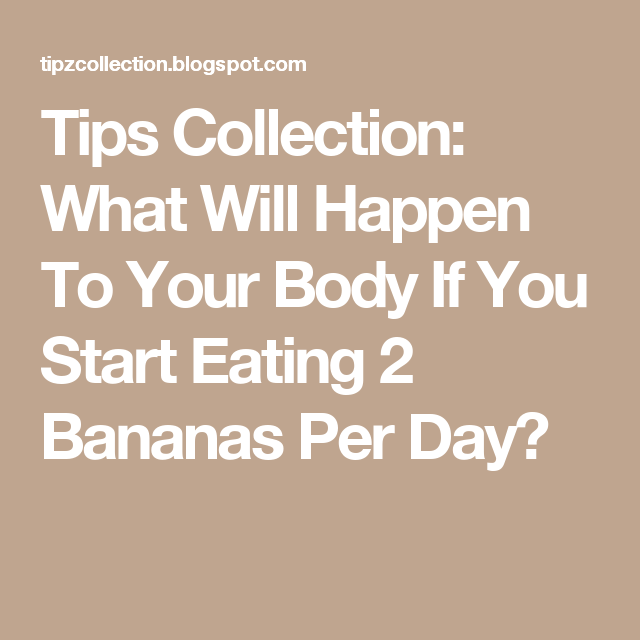 Tips Collection: What Will Happen To Your Body If You Start Eating 2 Bananas Per Day?