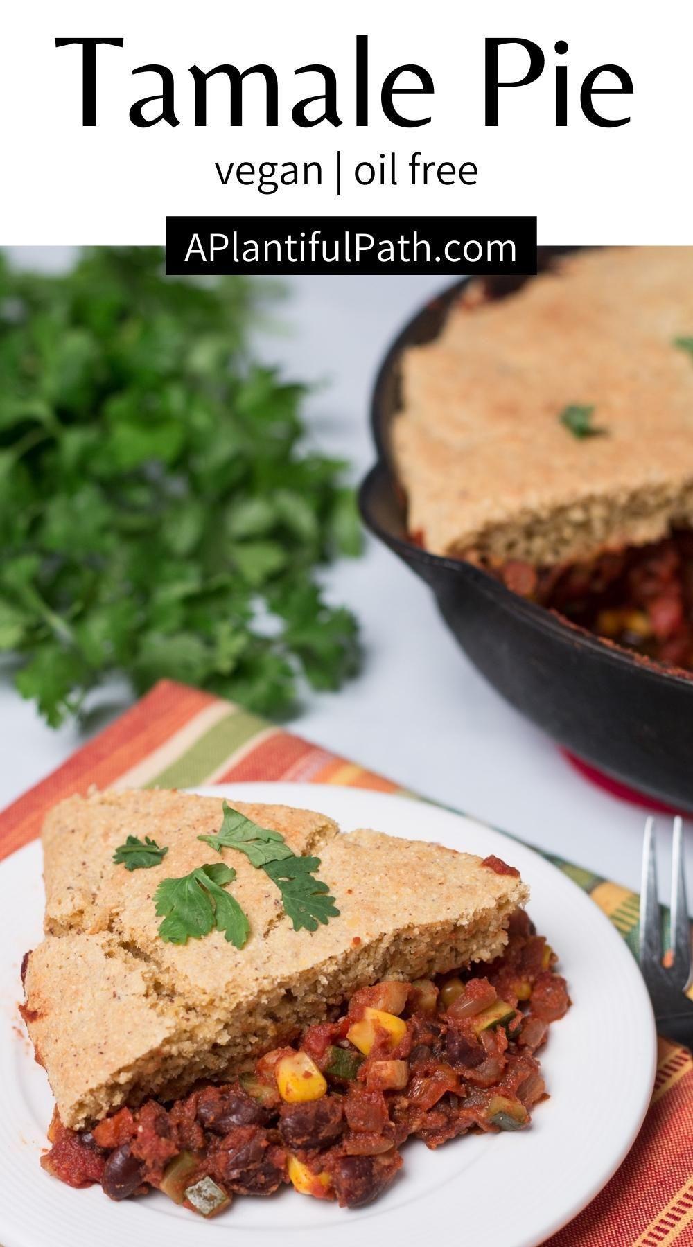 Vegan Tamale Pie Easy Oil Free A Plantiful Path Recipe In 2020 Oil Free Vegan Recipes Vegan Tamales Vegan Dinner Recipes