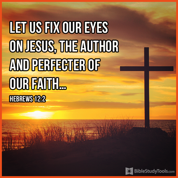 Hebrews 12:2 - fixing our eyes on Jesus, the pioneer and perfe ...