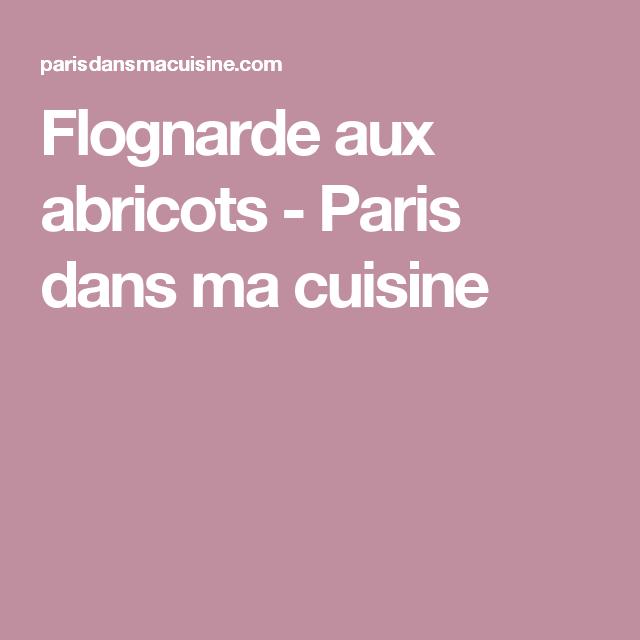 Flognarde aux abricots - Paris dans ma cuisine