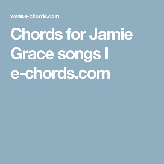 Chords For Jamie Grace Songs L E Chords Musicality Pinterest